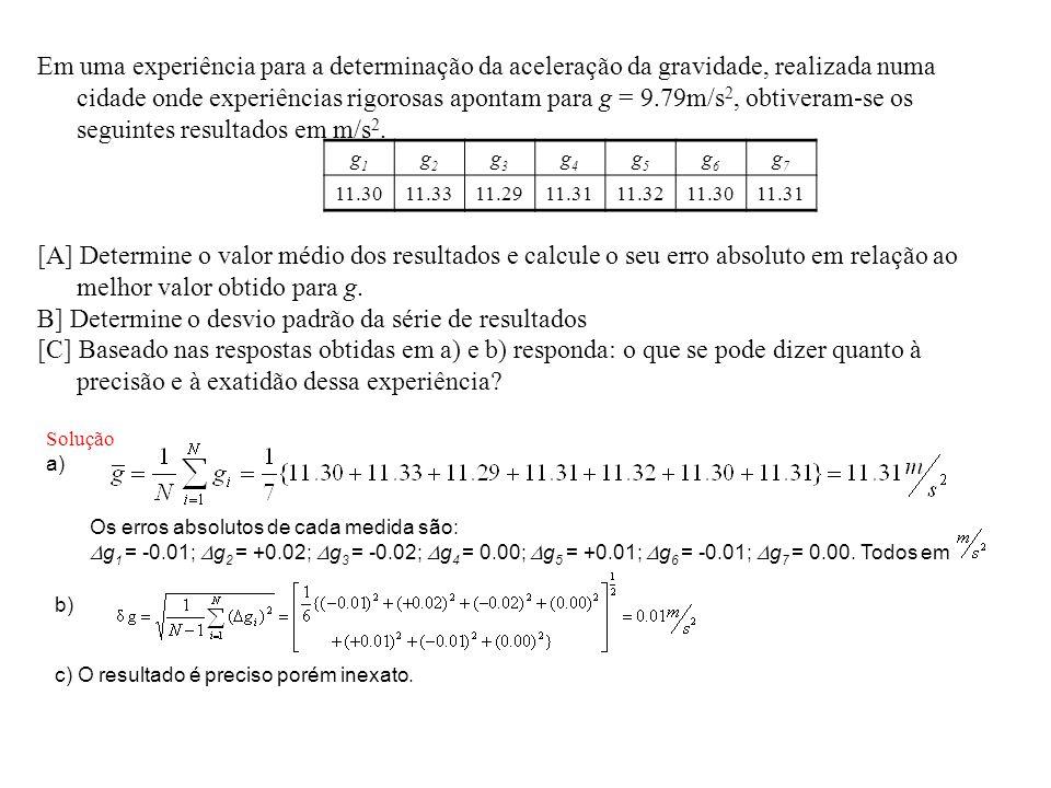 B] Determine o desvio padrão da série de resultados